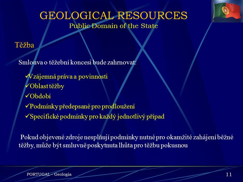 PORTUGAL – Geologia 10 GEOLOGICAL RESOURCES Public Domain of the State Těžba Těžební práva mohou být poskytnuta pokud jsou zdroje: V dosažitelné oblas