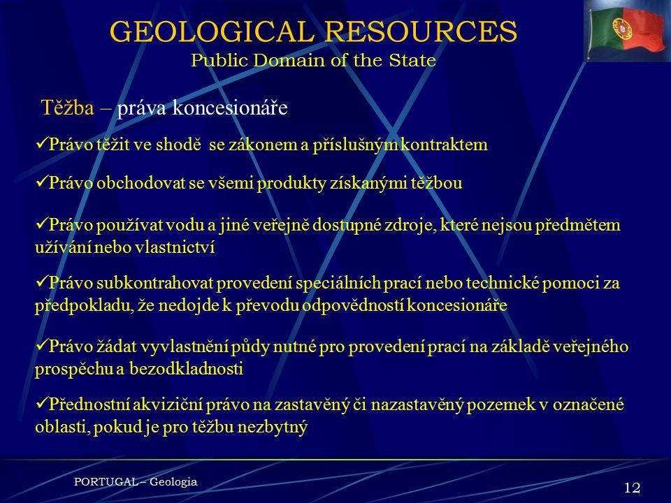 PORTUGAL – Geologia 11 GEOLOGICAL RESOURCES Public Domain of the State Těžba Smlouva o těžební koncesi bude zahrnovat: Vzájemná práva a povinnosti Obl