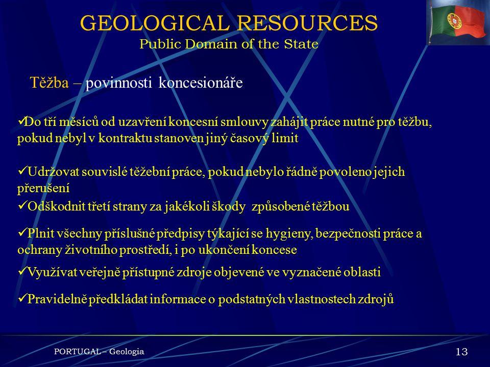 PORTUGAL – Geologia 12 GEOLOGICAL RESOURCES Public Domain of the State Právo těžit ve shodě se zákonem a příslušným kontraktem Těžba – práva koncesion