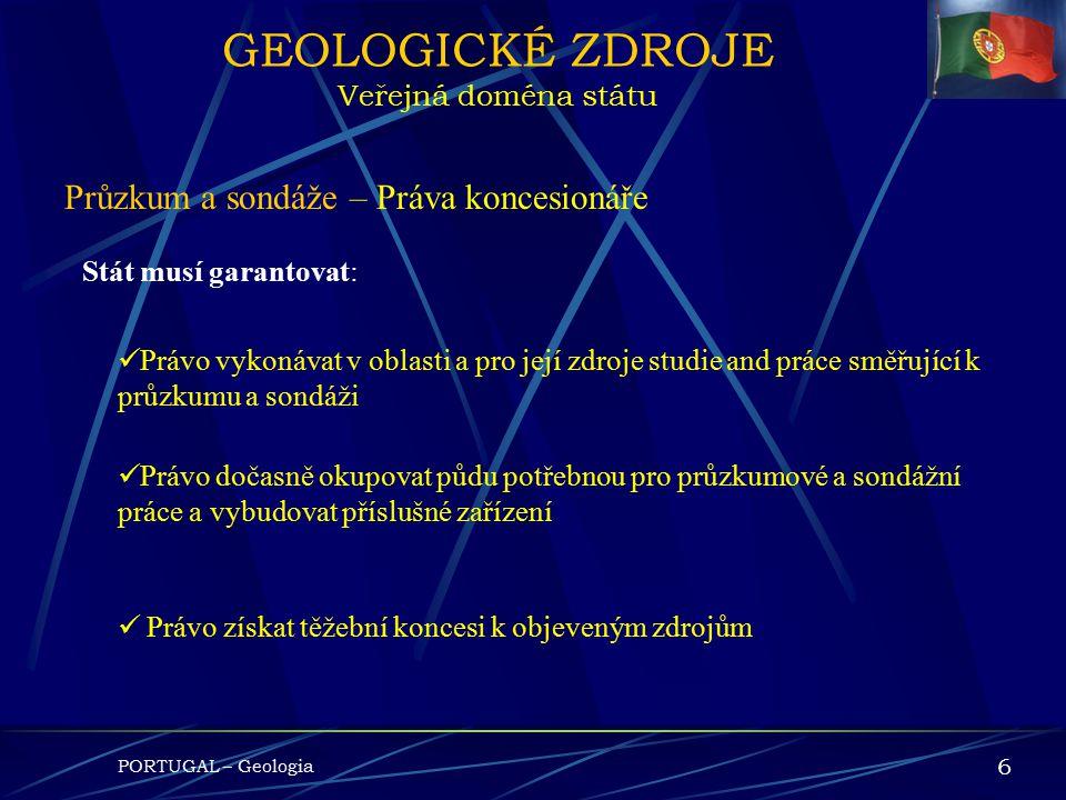 PORTUGAL – Geologia 5 GEOLOGICKÉ ZDROJE Veřejná doména státu Průzkum a sondáže Udělovány pouze tomu, kdo je vhodný a má odpovídající technickou i fina