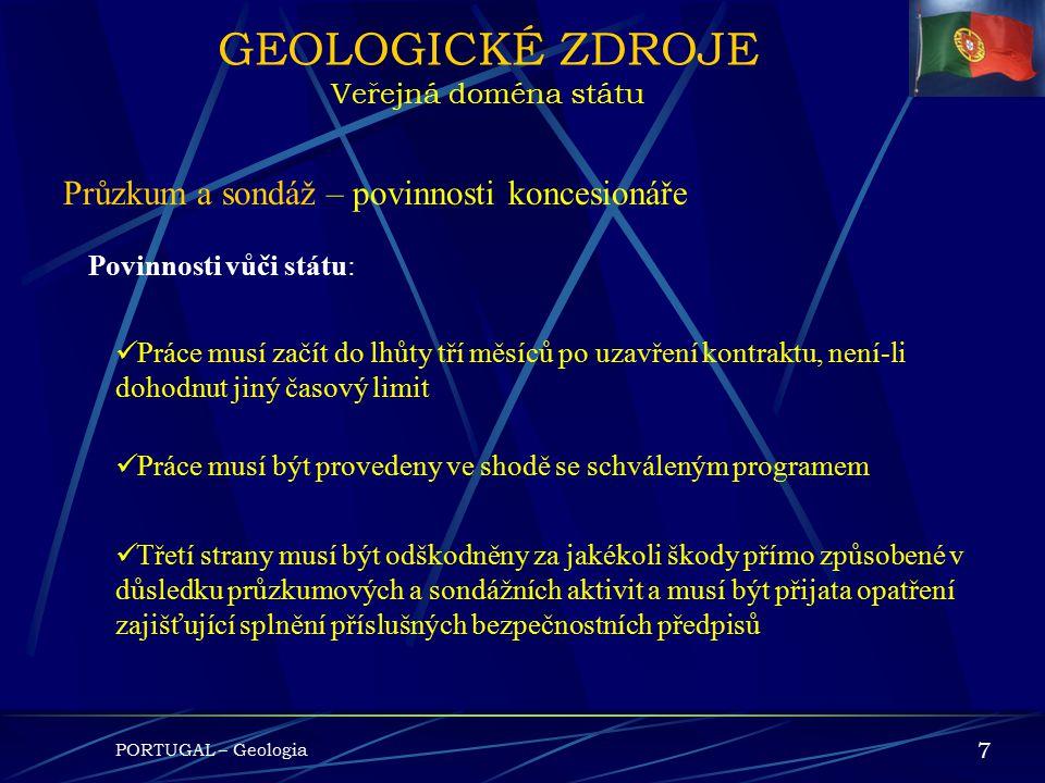 PORTUGAL – Geologia 6 GEOLOGICKÉ ZDROJE Veřejná doména státu Stát musí garantovat: Právo vykonávat v oblasti a pro její zdroje studie and práce směřuj