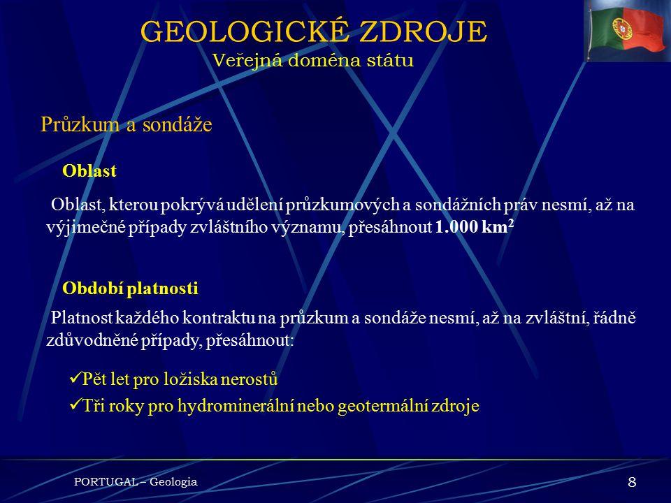 PORTUGAL – Geologia 7 GEOLOGICKÉ ZDROJE Veřejná doména státu Povinnosti vůči státu: Práce musí začít do lhůty tří měsíců po uzavření kontraktu, není-l