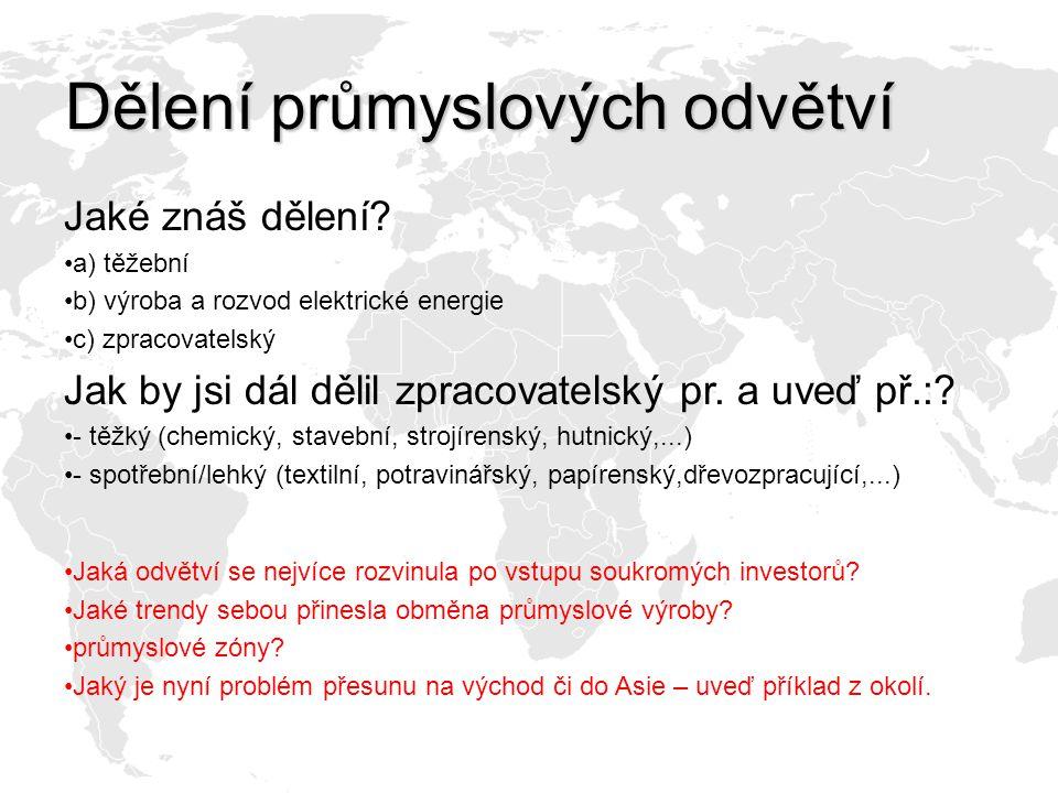 Dělení průmyslových odvětví Jaké znáš dělení? a) těžební b) výroba a rozvod elektrické energie c) zpracovatelský Jak by jsi dál dělil zpracovatelský p