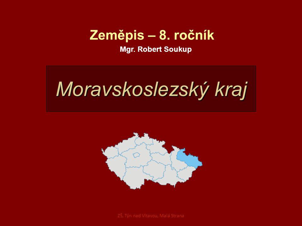 Moravskoslezský kraj Zeměpis – 8. ročník Mgr. Robert Soukup ZŠ, Týn nad Vltavou, Malá Strana