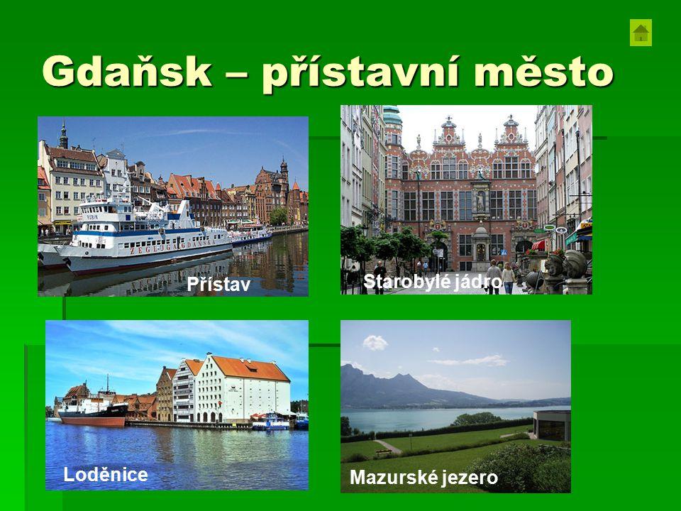 Gdaňsk – přístavní město Starobylé jádro Mazurské jezero Loděnice Přístav Mazurské jezero
