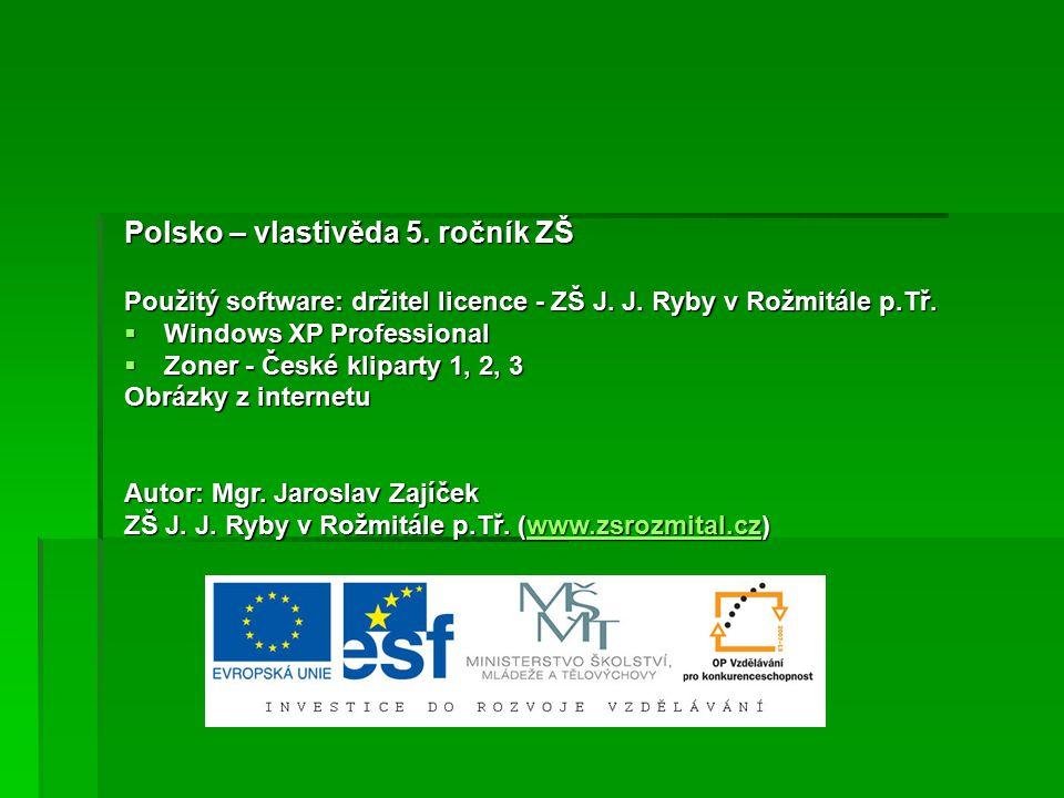 Polsko – vlastivěda 5. ročník ZŠ Použitý software: držitel licence - ZŠ J. J. Ryby v Rožmitále p.Tř.  Windows XP Professional  Zoner - České klipart