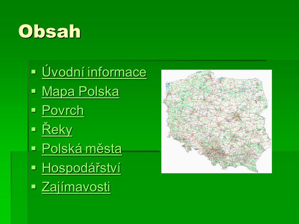 Obsah  Úvodní informace Úvodní informace Úvodní informace  Mapa Polska Mapa Polska Mapa Polska  Povrch Povrch  Řeky Řeky  Polská města Polská měs