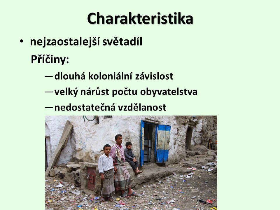 Charakteristika nejzaostalejší světadíl Příčiny Příčiny: ―dlouhá koloniální závislost ―velký nárůst počtu obyvatelstva ―nedostatečná vzdělanost