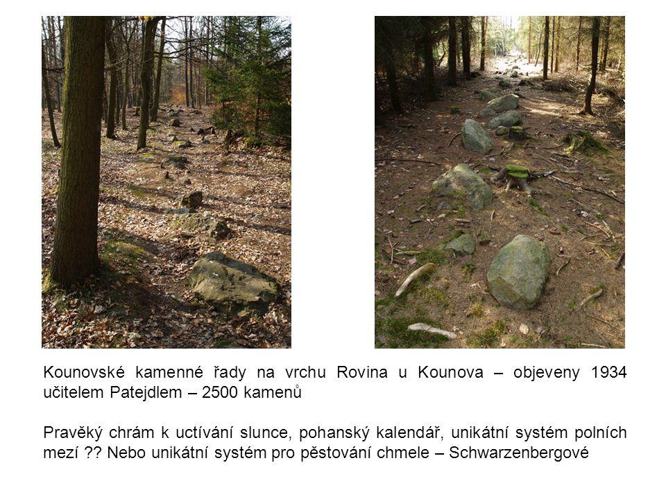 Kounovské kamenné řady na vrchu Rovina u Kounova – objeveny 1934 učitelem Patejdlem – 2500 kamenů Pravěký chrám k uctívání slunce, pohanský kalendář,