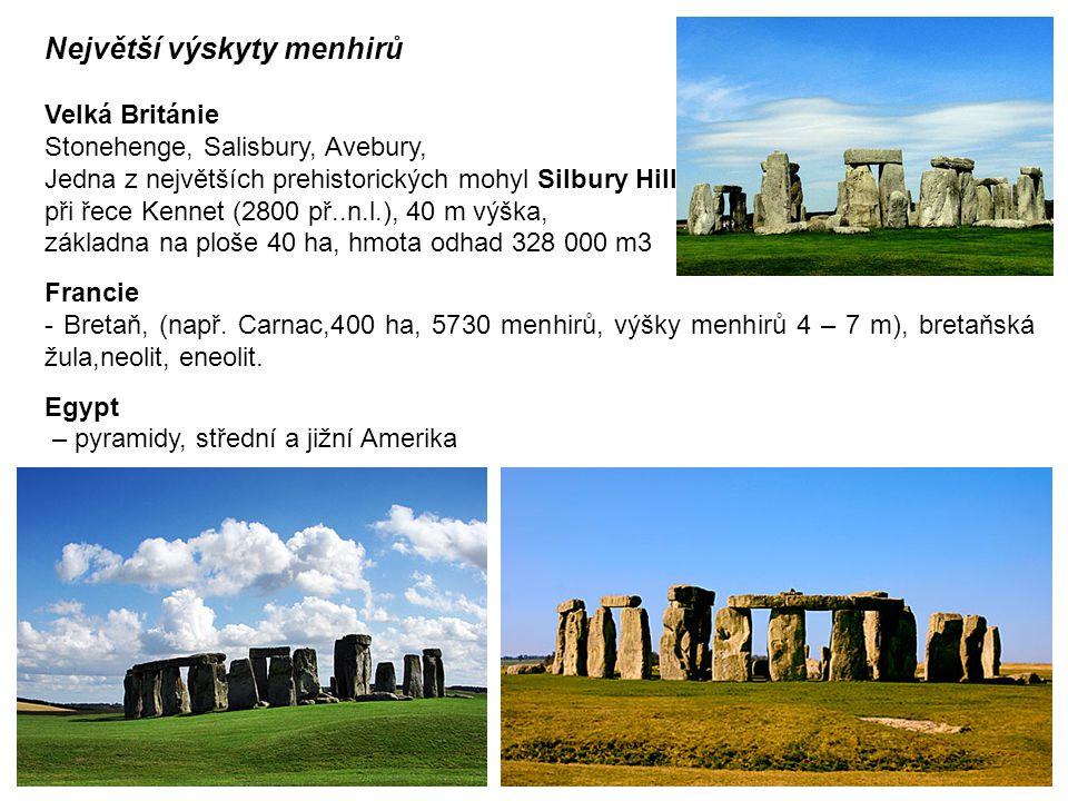 Největší výskyty menhirů Velká Británie Stonehenge, Salisbury, Avebury, Jedna z největších prehistorických mohyl Silbury Hill při řece Kennet (2800 př