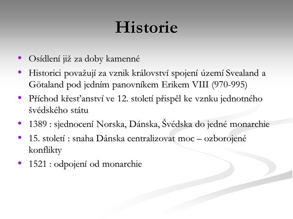 Historie Osídlení již za doby kamenné Osídlení již za doby kamenné Historici považují za vznik království spojení území Svealand a Götaland pod jedním