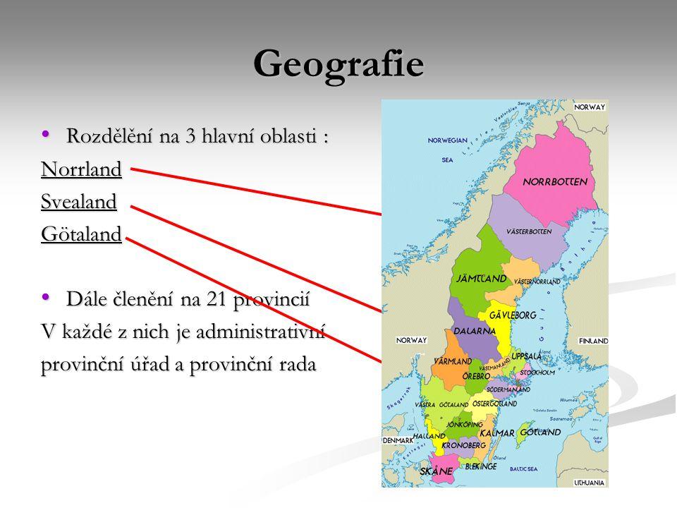 Geografie Rozdělění na 3 hlavní oblasti : Rozdělění na 3 hlavní oblasti :NorrlandSvealandGötaland Dále členění na 21 provincií Dále členění na 21 prov