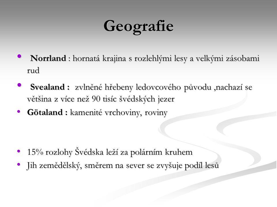Geografie Norrland : hornatá krajina s rozlehlými lesy a velkými zásobami rud Norrland : hornatá krajina s rozlehlými lesy a velkými zásobami rud Svea