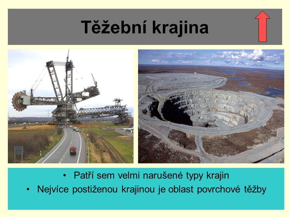 Těžební krajina Patří sem velmi narušené typy krajin Nejvíce postiženou krajinou je oblast povrchové těžby