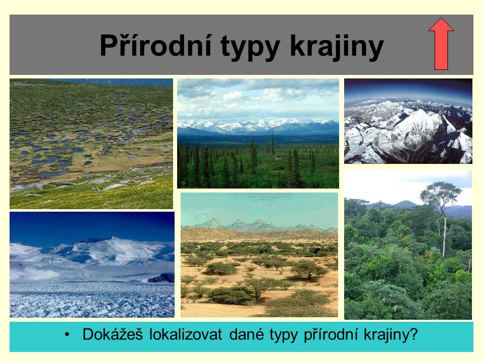 Přírodní typy krajiny Dokážeš lokalizovat dané typy přírodní krajiny?