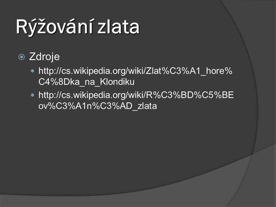 Rýžování zlata  Zdroje http://cs.wikipedia.org/wiki/Zlat%C3%A1_hore% C4%8Dka_na_Klondiku http://cs.wikipedia.org/wiki/R%C3%BD%C5%BE ov%C3%A1n%C3%AD_zlata