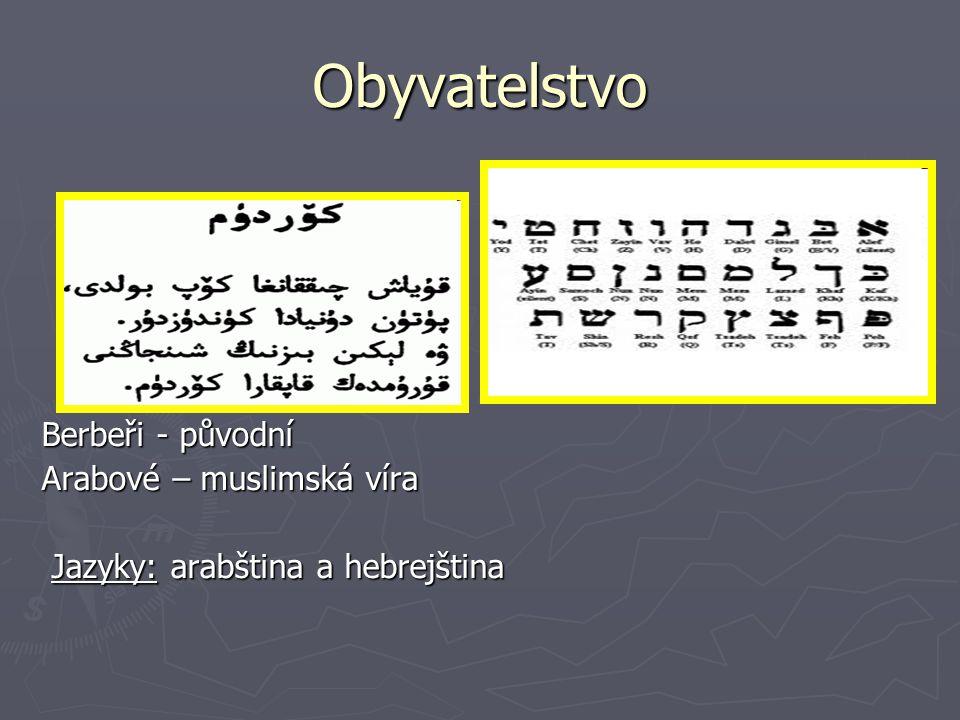 Obyvatelstvo Berbeři - původní Arabové – muslimská víra Jazyky: arabština a hebrejština