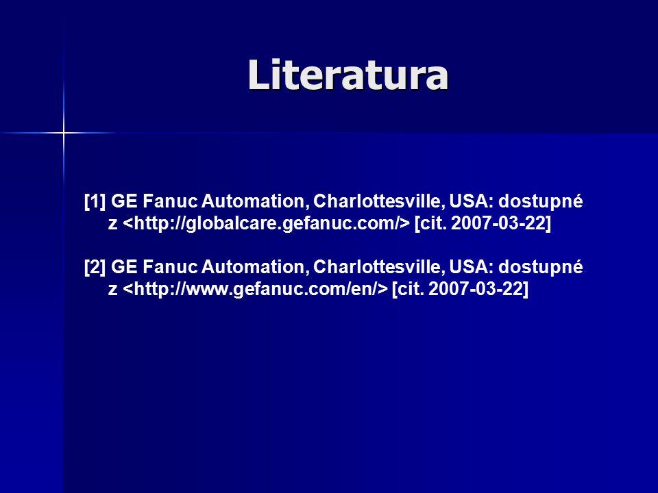 Literatura [1] GE Fanuc Automation, Charlottesville, USA: dostupné z [cit. 2007-03-22] [2] GE Fanuc Automation, Charlottesville, USA: dostupné z [cit.