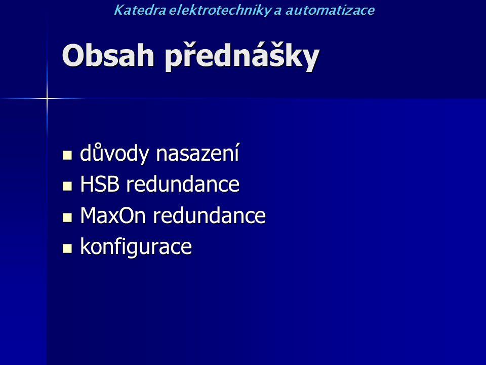 Obsah přednášky důvody nasazení důvody nasazení HSB redundance HSB redundance MaxOn redundance MaxOn redundance konfigurace konfigurace Katedra elektrotechniky a automatizace