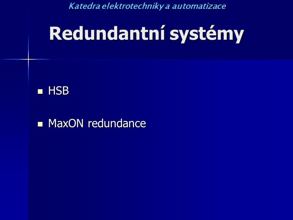 Redundantní systémy HSB HSB MaxON redundance MaxON redundance Katedra elektrotechniky a automatizace