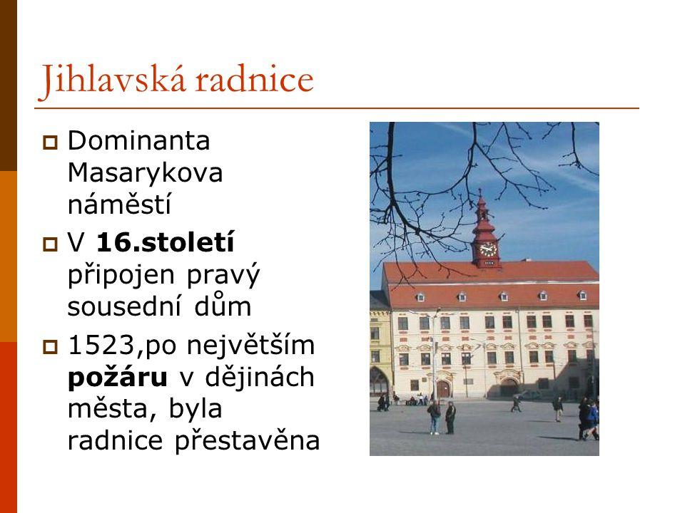 Jihlavská radnice  Dominanta Masarykova náměstí  V 16.století připojen pravý sousední dům  1523,po největším požáru v dějinách města, byla radnice přestavěna