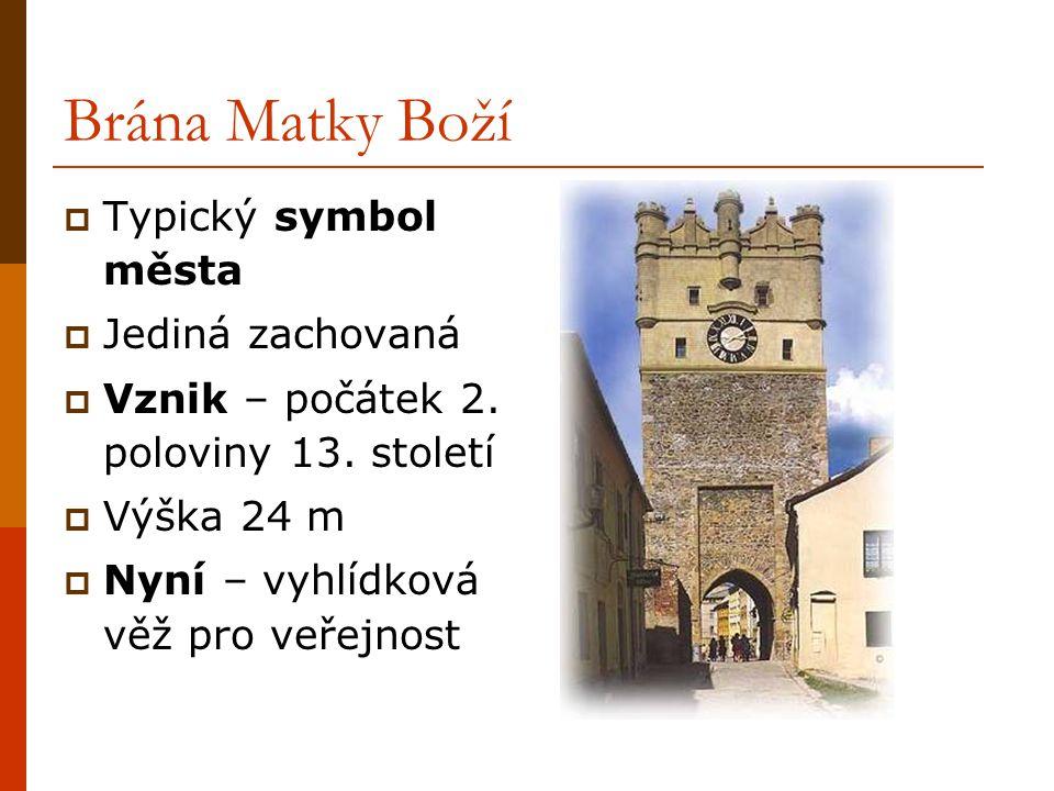 Brána Matky Boží  Typický symbol města  Jediná zachovaná  Vznik – počátek 2. poloviny 13. století  Výška 24 m  Nyní – vyhlídková věž pro veřejnos