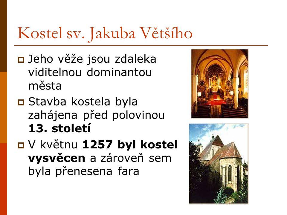 Kostel sv. Jakuba Většího  Jeho věže jsou zdaleka viditelnou dominantou města  Stavba kostela byla zahájena před polovinou 13. století  V květnu 12