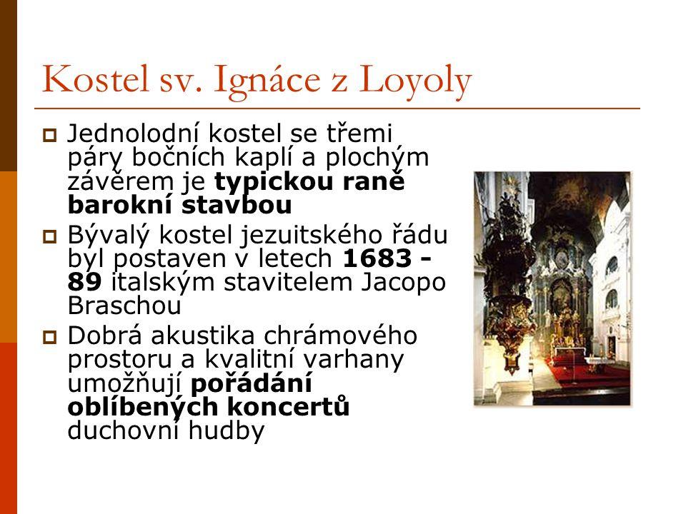 Kostel sv. Ignáce z Loyoly  Jednolodní kostel se třemi páry bočních kaplí a plochým závěrem je typickou raně barokní stavbou  Bývalý kostel jezuitsk