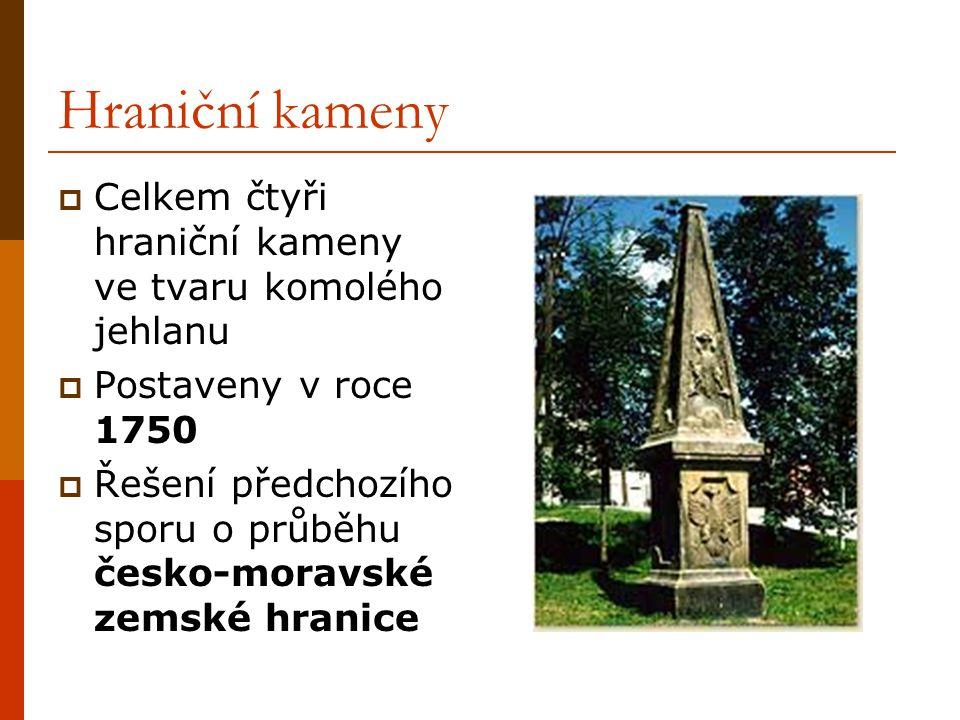 Hraniční kameny  Celkem čtyři hraniční kameny ve tvaru komolého jehlanu  Postaveny v roce 1750  Řešení předchozího sporu o průběhu česko-moravské zemské hranice