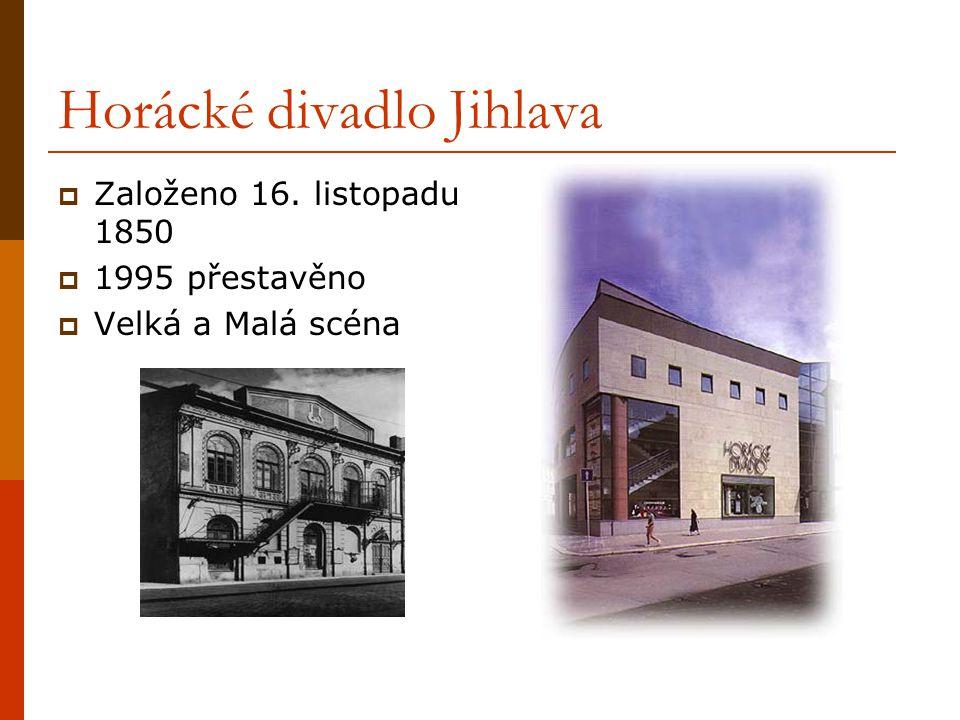 Horácké divadlo Jihlava  Založeno 16. listopadu 1850  1995 přestavěno  Velká a Malá scéna