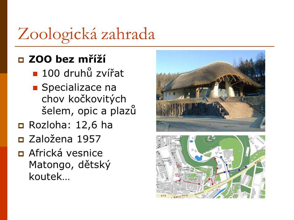 Zoologická zahrada  ZOO bez mříží 100 druhů zvířat Specializace na chov kočkovitých šelem, opic a plazů  Rozloha: 12,6 ha  Založena 1957  Africká