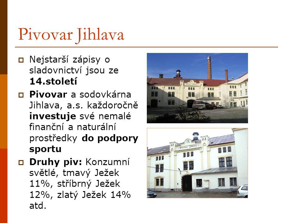 Pivovar Jihlava  Nejstarší zápisy o sladovnictví jsou ze 14.století  Pivovar a sodovkárna Jihlava, a.s. každoročně investuje své nemalé finanční a n