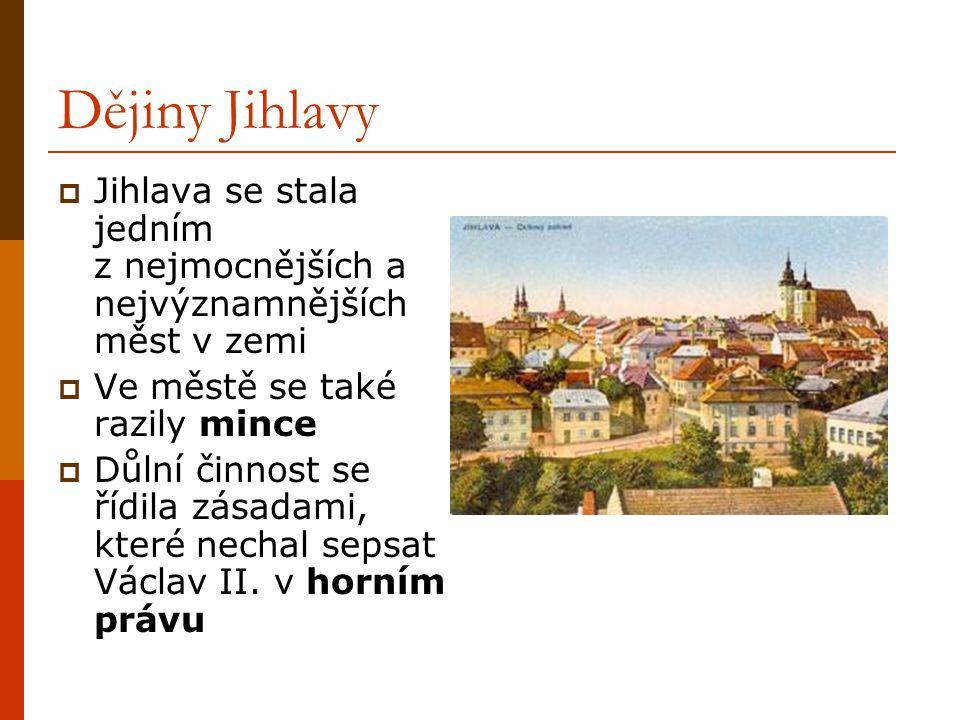 Dějiny Jihlavy  Jihlava se stala jedním z nejmocnějších a nejvýznamnějších měst v zemi  Ve městě se také razily mince  Důlní činnost se řídila zásadami, které nechal sepsat Václav II.