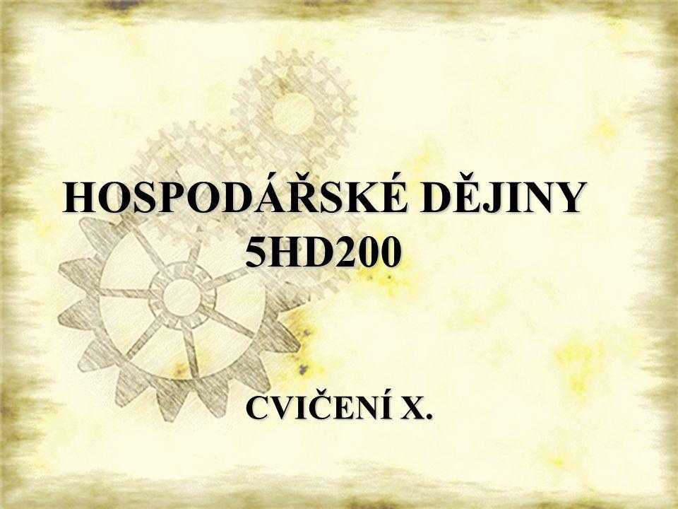 HOSPODÁŘSKÉ DĚJINY 5HD200 CVIČENÍ X.