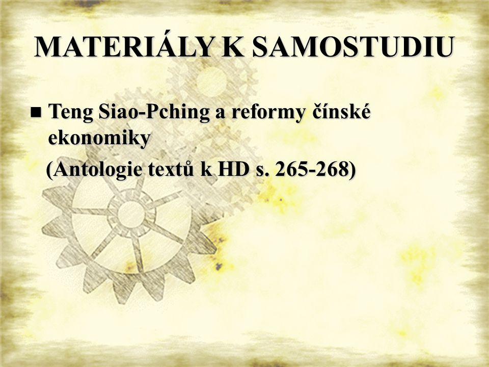 MATERIÁLY K SAMOSTUDIU Teng Siao-Pching a reformy čínské ekonomiky Teng Siao-Pching a reformy čínské ekonomiky (Antologie textů k HD s. 265-268) (Anto