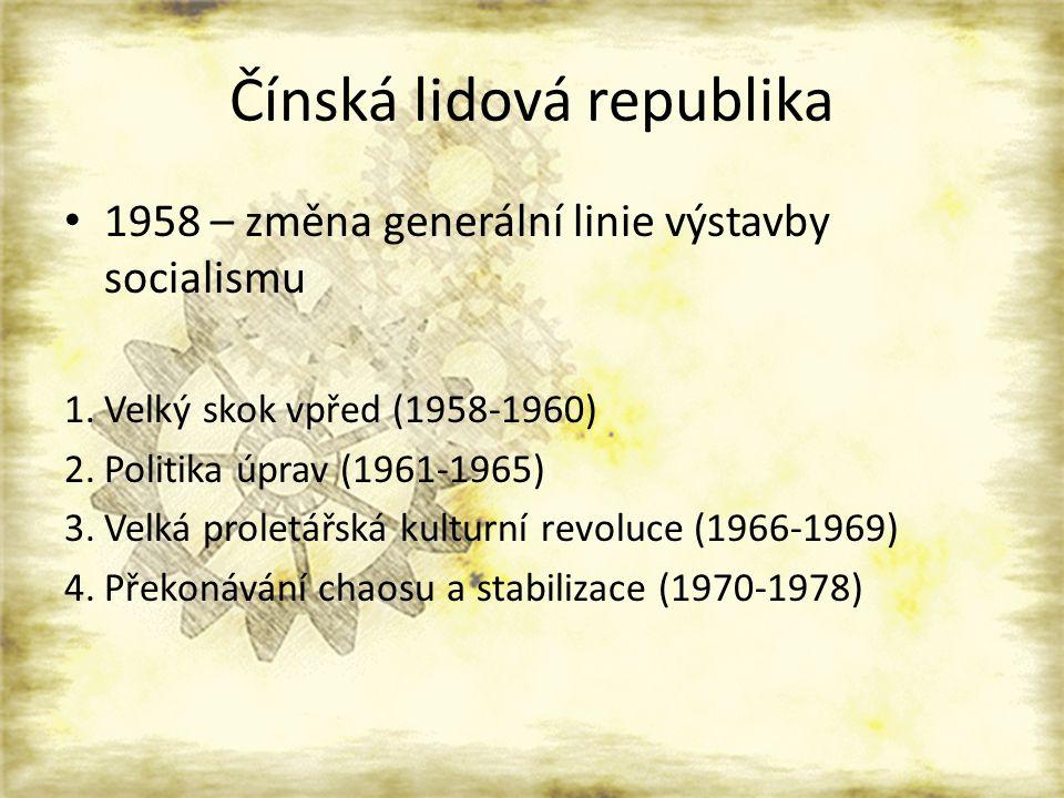 Čínská lidová republika 1958 – změna generální linie výstavby socialismu 1.Velký skok vpřed (1958-1960) 2.Politika úprav (1961-1965) 3.Velká proletářs