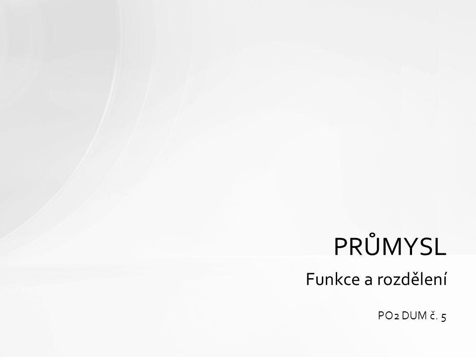 Funkce a rozdělení PRŮMYSL PO2 DUM č. 5