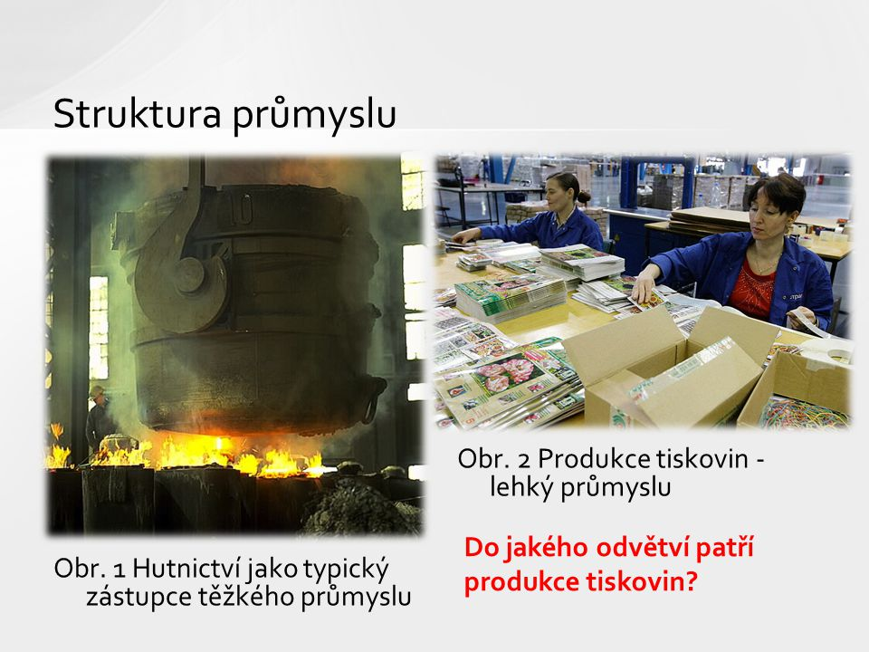 Obr.1 Hutnictví jako typický zástupce těžkého průmyslu Struktura průmyslu Obr.