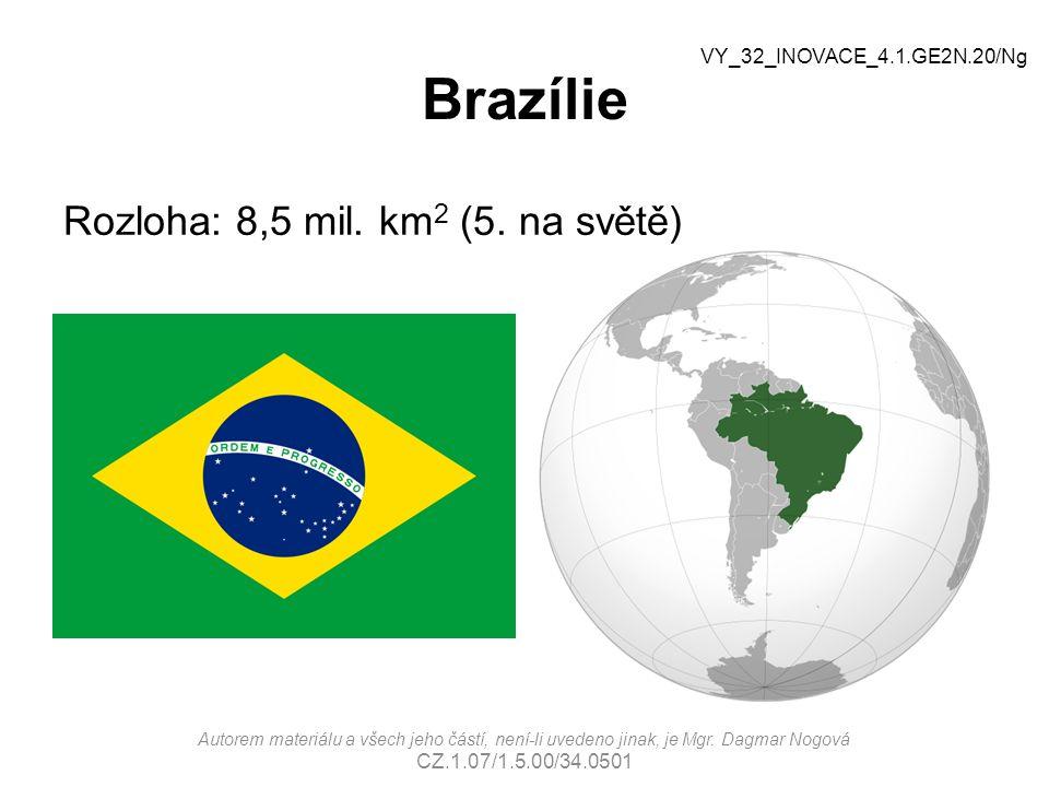 Brazílie Rozloha: 8,5 mil. km 2 (5. na světě) VY_32_INOVACE_4.1.GE2N.20/Ng Autorem materiálu a všech jeho částí, není-li uvedeno jinak, je Mgr. Dagmar