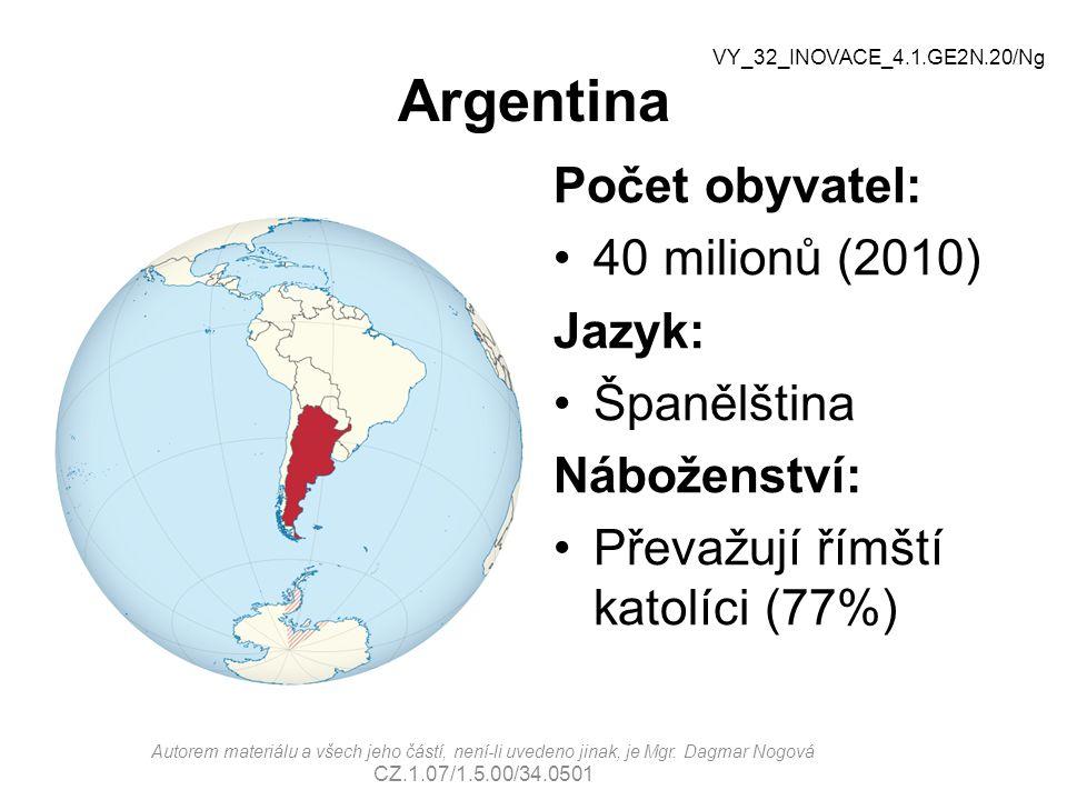 Argentina Počet obyvatel: 40 milionů (2010) Jazyk: Španělština Náboženství: Převažují římští katolíci (77%) Autorem materiálu a všech jeho částí, není