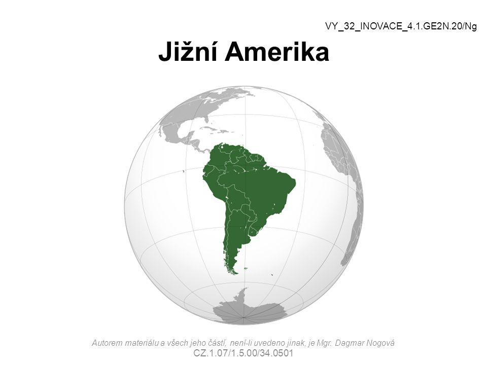 Jižní Amerika Autorem materiálu a všech jeho částí, není-li uvedeno jinak, je Mgr. Dagmar Nogová CZ.1.07/1.5.00/34.0501 VY_32_INOVACE_4.1.GE2N.20/Ng