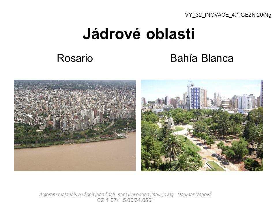 Jádrové oblasti RosarioBahía Blanca VY_32_INOVACE_4.1.GE2N.20/Ng Autorem materiálu a všech jeho částí, není-li uvedeno jinak, je Mgr. Dagmar Nogová CZ