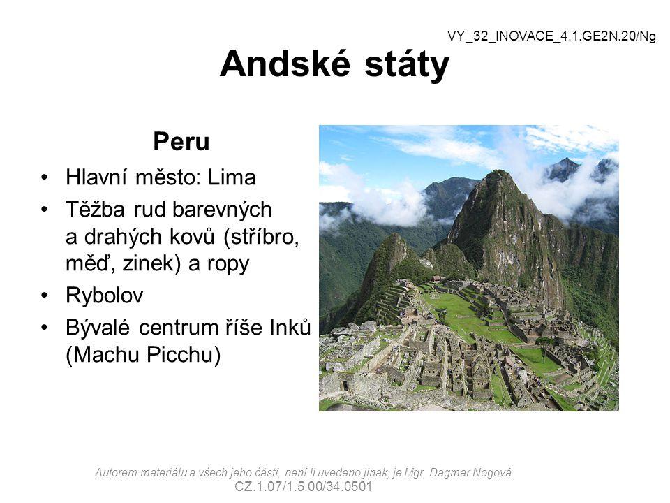 Andské státy Peru Hlavní město: Lima Těžba rud barevných a drahých kovů (stříbro, měď, zinek) a ropy Rybolov Bývalé centrum říše Inků (Machu Picchu) V