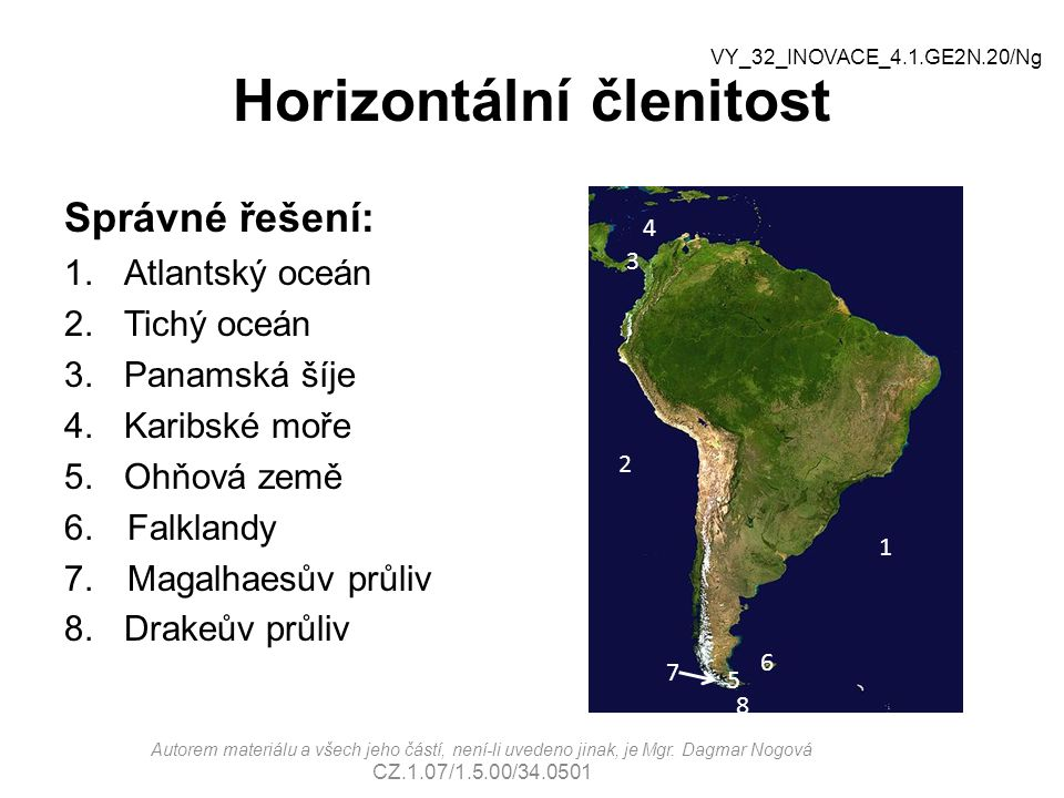 Horizontální členitost Správné řešení: 1.Atlantský oceán 2.Tichý oceán 3.Panamská šíje 4.Karibské moře 5.Ohňová země 6.Falklandy 7.Magalhaesův průliv