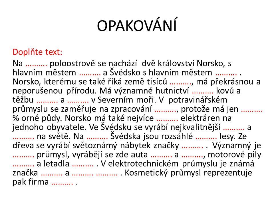 OPAKOVÁNÍ Doplňte text: Na ………. poloostrově se nachází dvě království Norsko, s hlavním městem ……….