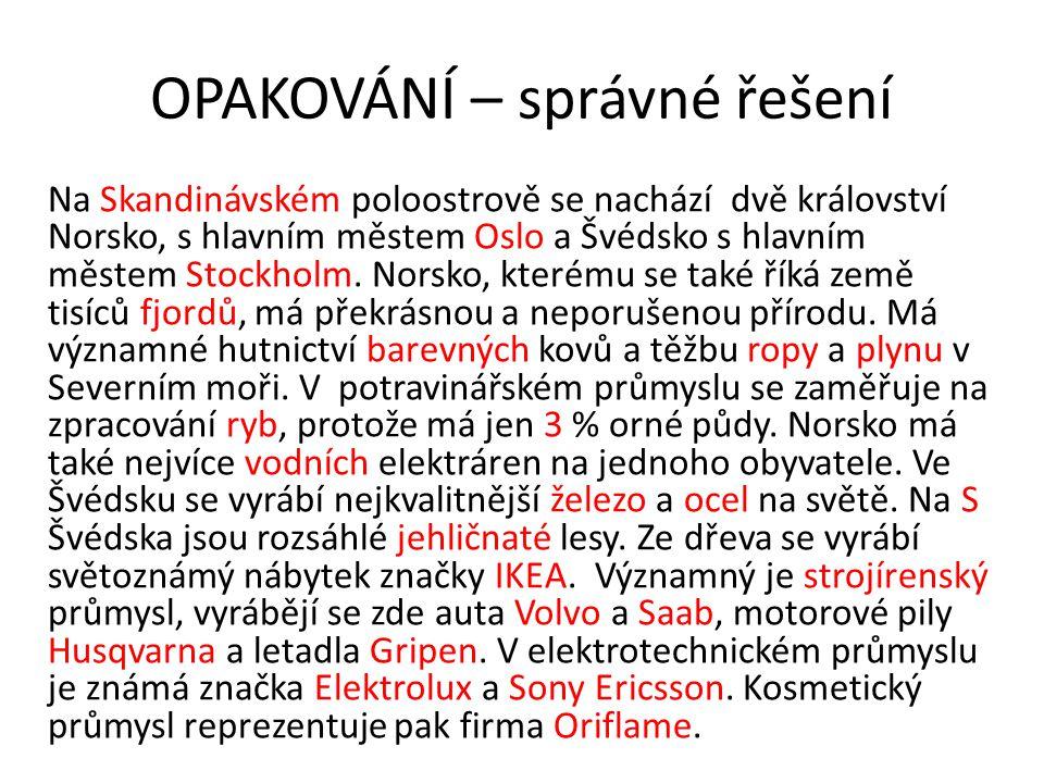 OPAKOVÁNÍ – správné řešení Na Skandinávském poloostrově se nachází dvě království Norsko, s hlavním městem Oslo a Švédsko s hlavním městem Stockholm.