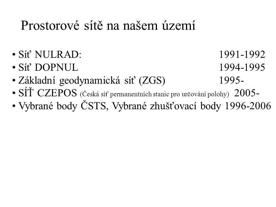 Prostorové sítě na našem území Síť NULRAD: 1991-1992 Síť DOPNUL 1994-1995 Základní geodynamická síť (ZGS) 1995- SÍŤ CZEPOS (Česká síť permanentních stanic pro určování polohy) 2005- Vybrané body ČSTS, Vybrané zhušťovací body 1996-2006