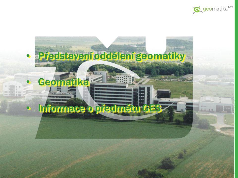 Představení oddělení geomatiky Představení oddělení geomatiky Geomatika Geomatika Informace o předmětu GES Informace o předmětu GES