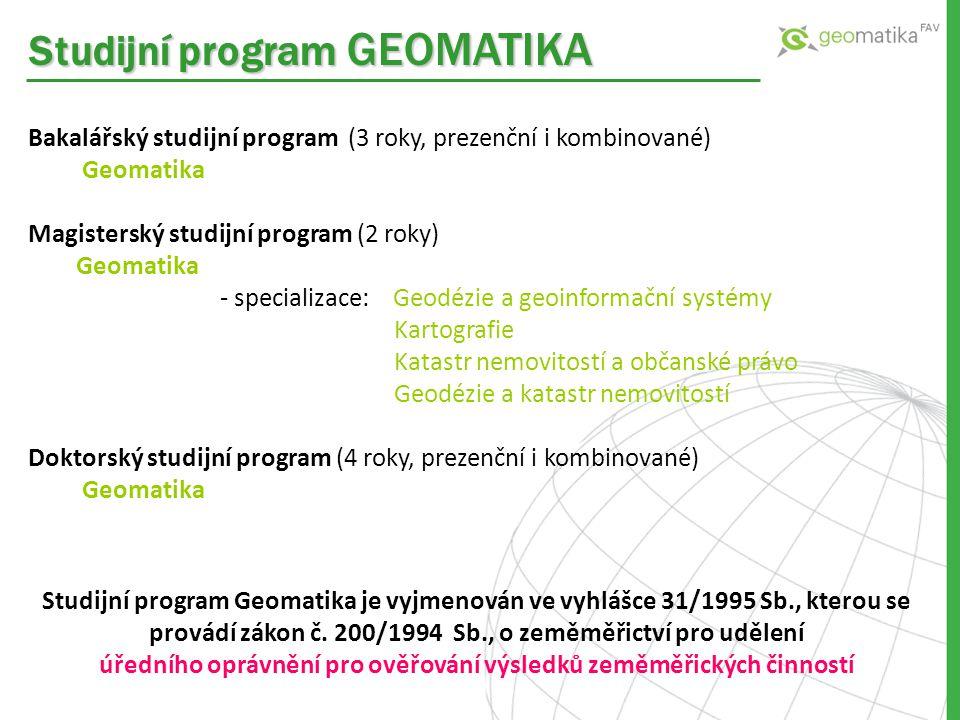 Studijní program GEOMATIKA Bakalářský studijní program (3 roky, prezenční i kombinované) Geomatika Magisterský studijní program (2 roky) Geomatika - s