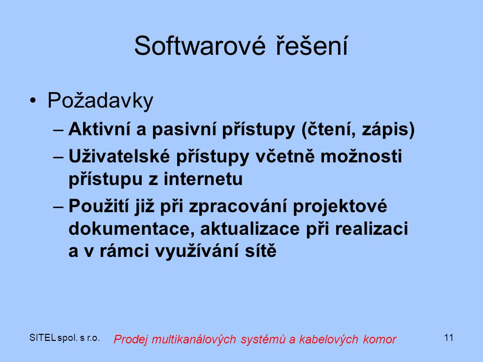 SITEL spol. s r.o.11 Softwarové řešení Požadavky –Aktivní a pasivní přístupy (čtení, zápis) –Uživatelské přístupy včetně možnosti přístupu z internetu